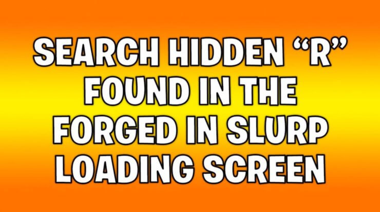 Search hidden R found in the Forged in Slurp Loading screen