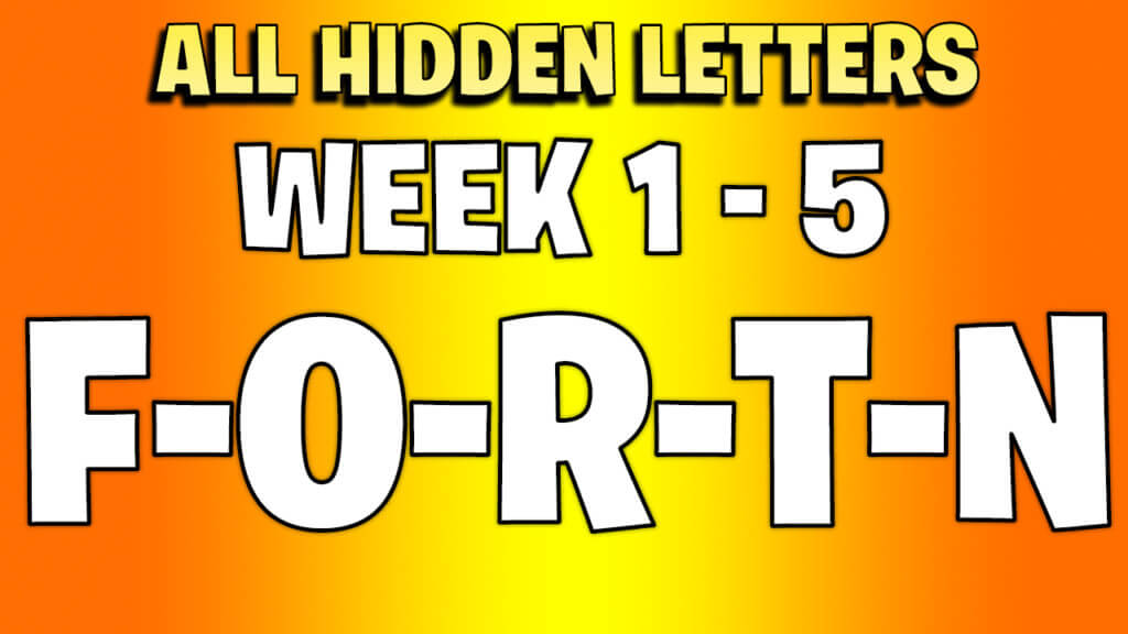 All fortnite hidden letters week 1 to 5 - chapter 2 F O R T N
