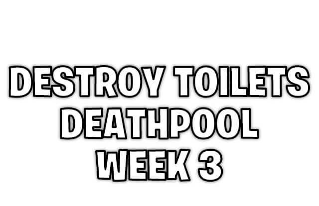 destroy toilets deathpool week 3