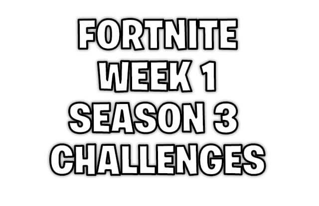 fortnite season 3 - week 1 challenges